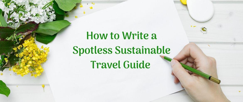 Comment écrire un guide de voyage durable impeccable