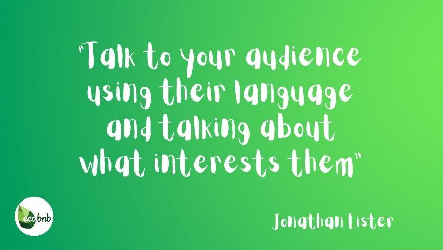 Parlez au public en utilisant sa langue et parlez de ce qui l'intéresse